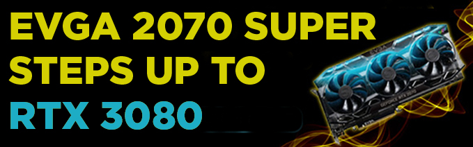 EVGA RTX 2070 Super steps up to the EVGA RTX 3080 video card. Learn more by clicking on this banner